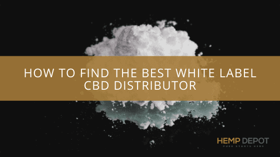 How to Find the Best White Label CBD Distributor