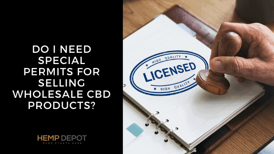Do I Need Special Permits for Selling Wholesale CBD Products?