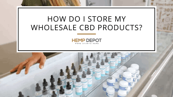 How Do I Store My Wholesale CBD Products?