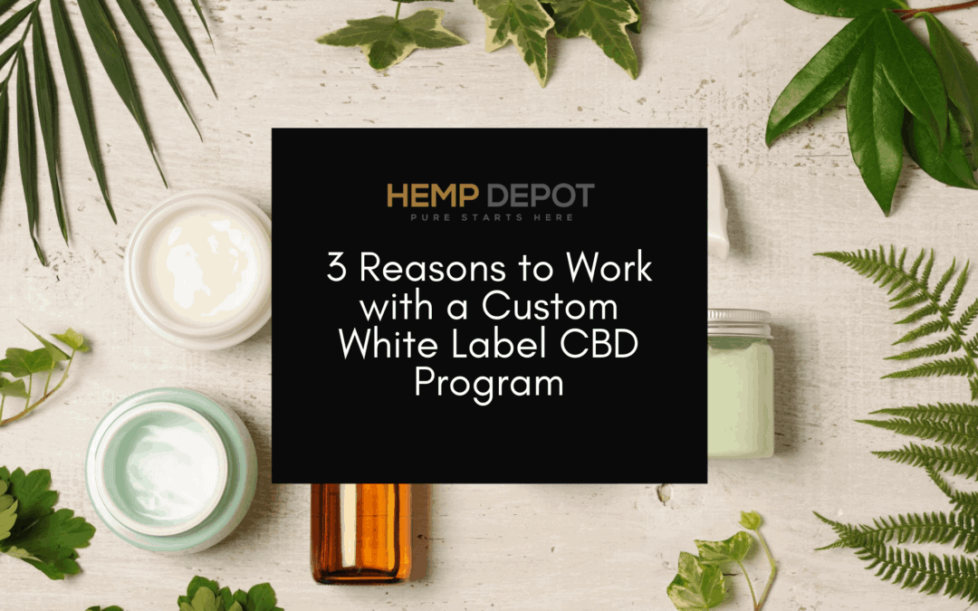 3 Reasons to Work with a Custom White Label CBD Program